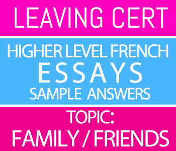 Leaving Certificate Higher Level French Essays Course 1-Sample Answers-Topic : Family / Friends course image
