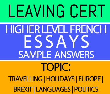 Leaving Certificate Higher Level French Essays Course 5-Sample Answers-Topic : Travelling | Holidays | Europe | Brexit | Languages | Politics course image
