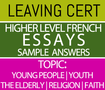 Leaving Certificate Higher Level French Essays Course 10-Sample Answers-Topic : Young People | Youth | The Elderly | Religion | Faith course image