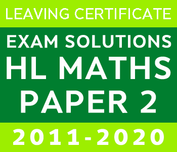 Leaving Certificate Higher Level Maths Paper 2 | 2011-2020 Exam Paper Solutions course image