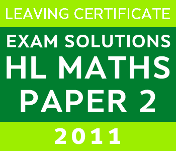 2011 Exam Paper Solution | Leaving Certificate | Higher Level | Maths Paper 2 course image