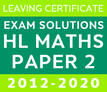 Leaving Certificate Higher Level Maths Paper 2 | 2012-2020 Exam Paper Solutions course image