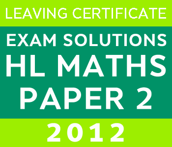 2012 Exam Paper Solution | Leaving Certificate | Maths Paper 2 | Higher Level course image