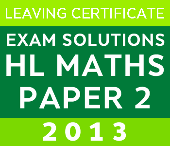 2013 Exam Paper Solution | Leaving Certificate | Higher Level | Maths course image