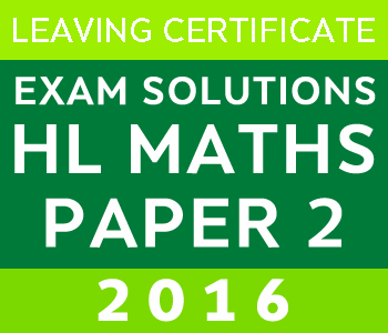2016 Exam Paper Solution | Leaving Certificate | Higher Level | Maths course image