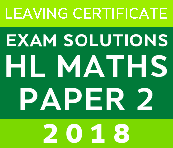2018 Exam Paper Solution | Leaving Certificate | Higher Level | Maths course image