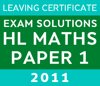 2011 Exam Paper Solution | Leaving Certificate | Higher Level | Maths Paper 1 course image