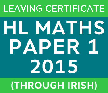 2015 | Leaving Certificate | Higher Level | Maths Paper 1 | Irish course image