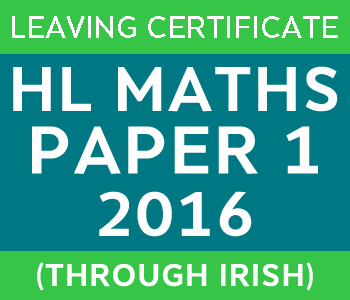 2016 | Leaving Certificate | Higher Level | Maths Paper 1 | Irish course image