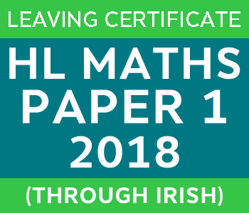 2018 | Leaving Certificate | Higher Level | Maths Paper 1 | Irish course image