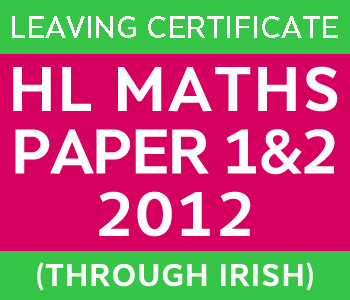 Leaving Certificate Maths | Higher Level | 2012 Paper 1 and 2 (through Irish) course image