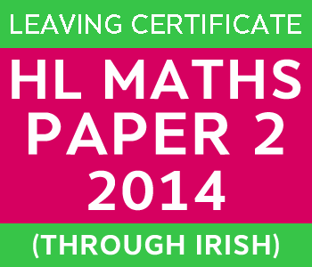 Leaving Certificate Maths Paper 2 | Higher Level | 2014 (Through Irish) course image