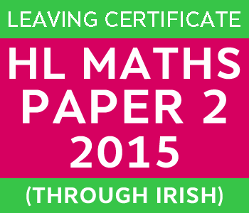 Leaving Certificate Maths Paper 2 | Higher Level | 2015 (Through Irish) course image