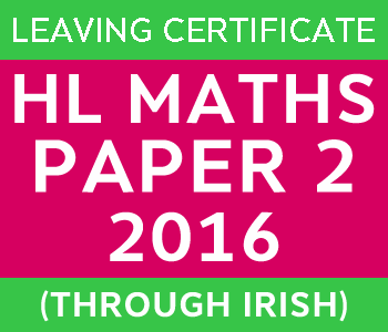 Leaving Certificate Maths Paper 2 | Higher Level | 2016 (Through Irish) course image