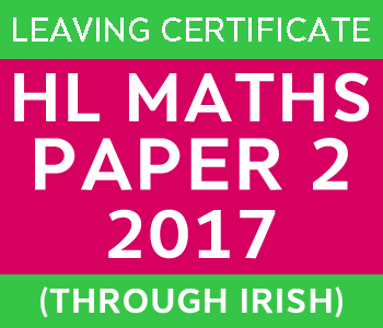 Leaving Certificate Maths Paper 2 | Higher Level | 2017 (Through Irish) course image
