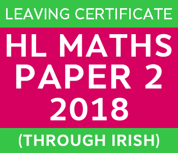 Leaving Certificate Maths Paper 2 | Higher Level | 2018 (Through Irish) course image