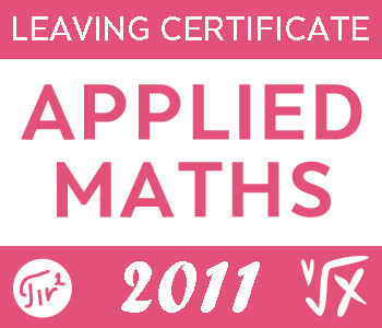2011 Exam Paper | Leaving Cert | Higher Level | Applied Maths course image