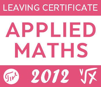 2012 Exam Paper | Leaving Cert | Higher Level | Applied Maths course image