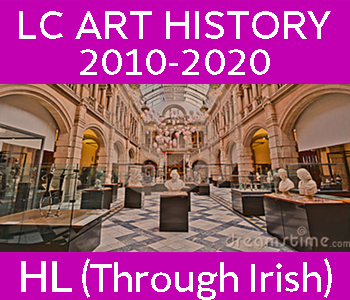 Leaving Certificate Art History | Higher Level | 2010 - 2020 Exam Paper Solutions (Through Irish) course image