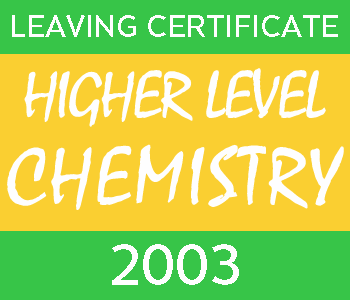 2003 Leaving Certificate Chemistry Exam Paper | Higher Level course image