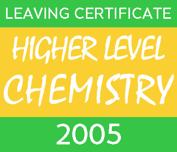 2005 Leaving Certificate Chemistry Exam Paper | Higher Level course image