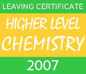 2007 Leaving Certificate Chemistry Exam Paper | Higher Level course image