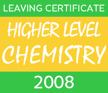 2008 Leaving Certificate Chemistry Exam Paper | Higher Level course image