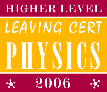 2006 Exam Paper Solution | Leaving Certificate | Higher Level | Physics course image