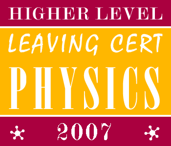 2007 Exam Paper Solution | Leaving Certificate | Higher Level | Physics course image
