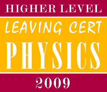 2009 Exam Paper Solution | Leaving Certificate | Higher Level | Physics course image