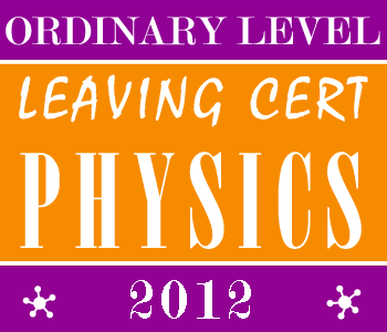 2012 Exam Paper Solution | Leaving Certificate | Ordinary Level | Physics course image