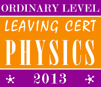2013 Exam Paper Solution | Leaving Certificate | Ordinary Level | Physics course image