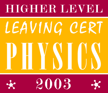 2003 Exam Paper Solution | Leaving Certificate | Higher Level | Physics course image