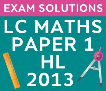 Leaving Certificate Maths Paper 1 | Higher Level | 2013 course image