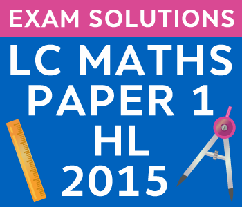 Leaving Certificate Maths Paper 1 | Higher Level | 2015 course image