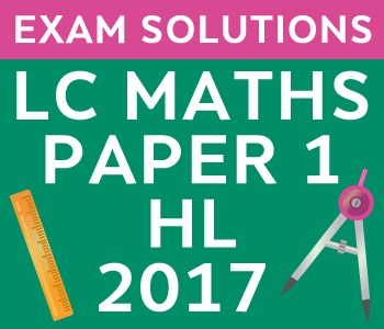 Leaving Certificate Maths Paper 1 | Higher Level | 2017 course image