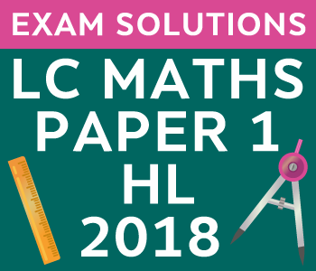 Leaving Certificate Maths Paper 1 | Higher Level | 2018 course image